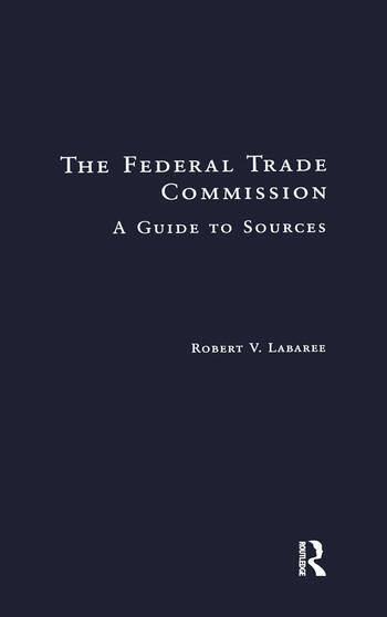 The Federal Trade Commission A Guide to Sources book cover