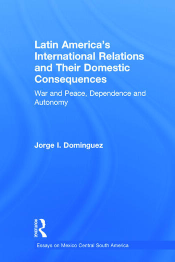 Latin America's International Relations and Their Domestic Consequences War and Peace, Dependence and Autonomy, book cover