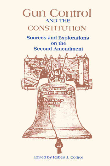 Gun Control and the Constitution The Courts, Congress, and the Second Amendment book cover