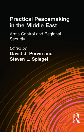 Practical Peacemaking in the Middle East Arms Control and Regional Security book cover