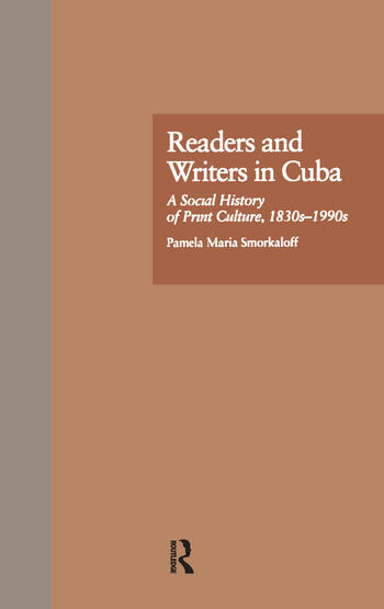 Readers and Writers in Cuba A Social History of Print Culture, l830s-l990s book cover