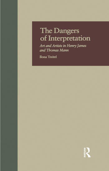 The Dangers of Interpretation Art and Artists in Henry James and Thomas Mann book cover