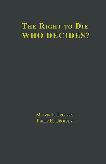 The Right to Die V1 Definitions and Moral Perspectives: Death, Euthanasia, Suicide, and Living Wills, V2 Who Decides? Issues and Case Studies book cover