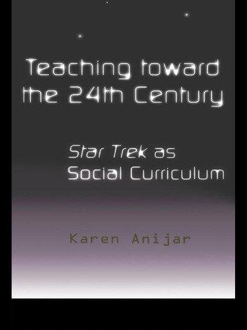 Teaching Toward the 24th Century Star Trek as Social Curriculum book cover