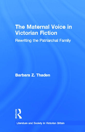 The Maternal Voice in Victorian Fiction Rewriting the Patriarchal Family book cover
