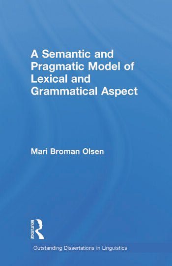 A Semantic and Pragmatic Model of Lexical and Grammatical Aspect book cover