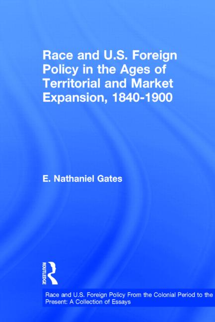 Race and U.S. Foreign Policy in the Ages of Territorial and Market Expansion, 1840-1900 book cover