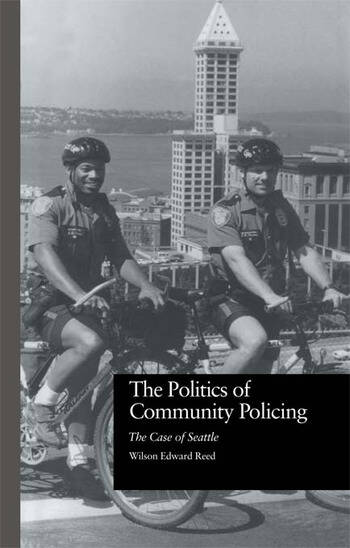 The Politics of Community Policing The Case of Seattle book cover