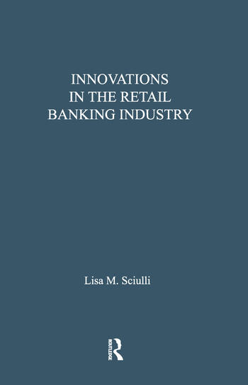 Innovations in the Retail Banking Industry The Impact of Organizational Structure and Environment on the Adoption Process book cover