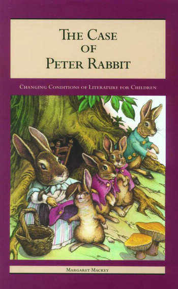 The Case of Peter Rabbit Changing Conditions of Literature for Children book cover
