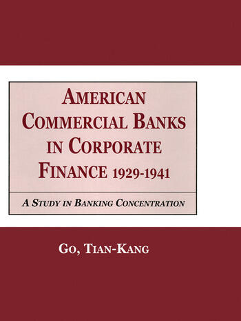 American Commercial Banks in Corporate Finance, 1929-1941 A Study in Banking Concentrations book cover