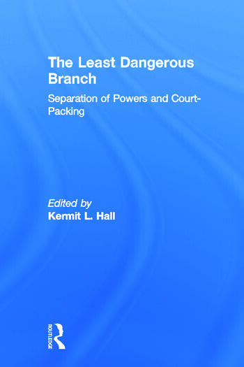 The Least Dangerous Branch: Separation of Powers and Court-Packing The Supreme Court in American Society book cover