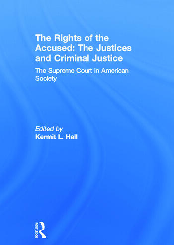 The Rights of the Accused: The Justices and Criminal Justice The Supreme Court in American Society book cover