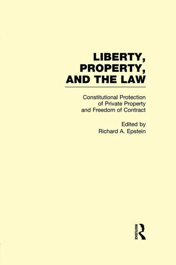 Constitutional Protection of Private Property and Freedom of Contract Liberty, Property, and the Law book cover