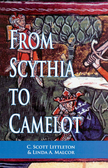 From Scythia to Camelot A Radical Reassessment of the Legends of King Arthur, the Knights of the Round Table, and the Holy Grail book cover