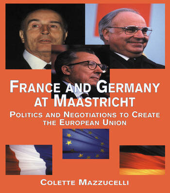 France and Germany at Maastricht Politics and Negotiations to Create the European Union book cover