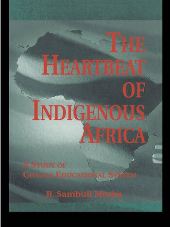 The Heartbeat of Indigenous Africa A Study of the Chagga Educational System book cover