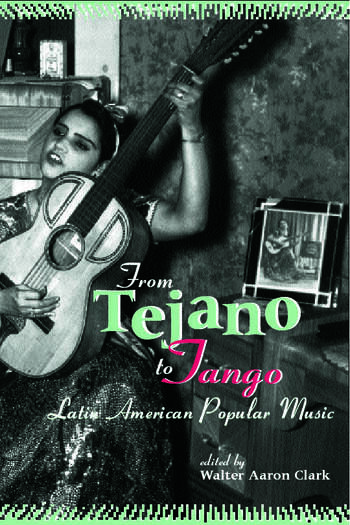 From Tejano to Tango Essays on Latin American Popular Music book cover