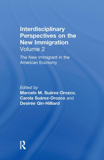 The New Immigrant in the American Economy Interdisciplinary Perspectives on the New Immigration book cover