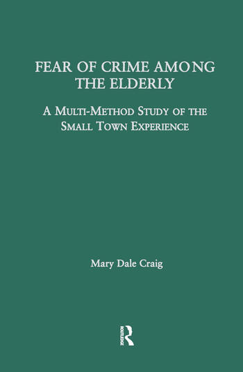 Fear of Crime Among the Elderly A Multi-Method Study of the Small Town Experience book cover