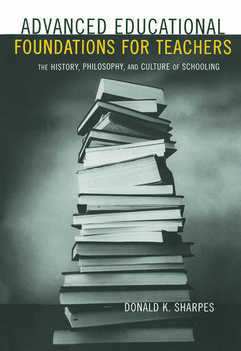 Advanced Educational Foundations for Teachers The History, Philosophy, and Culture of Schooling book cover
