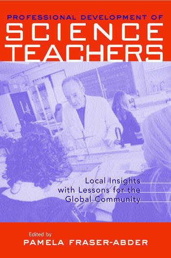 Professional Development in Science Teacher Education Local Insight with Lessons for the Global Community book cover