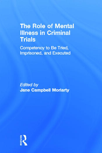 Competency to be Tried, Imprisoned, and Executed The Role of Mental Illness in Criminal Trials book cover