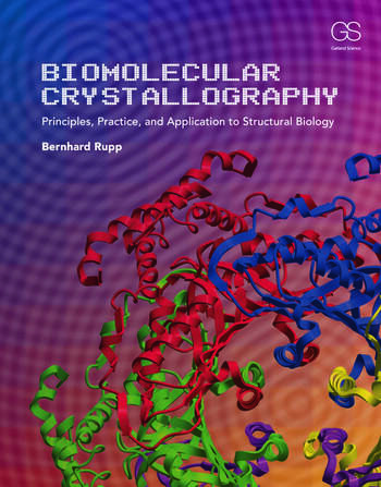 Biomolecular Crystallography Principles, Practice, and Application to Structural Biology book cover
