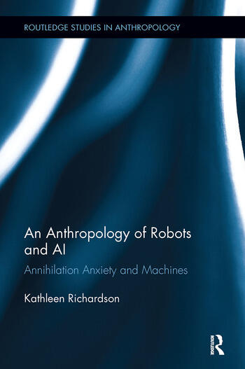 An Anthropology of Robots and AI Annihilation Anxiety and Machines book cover