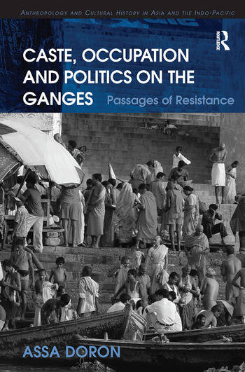 Caste, Occupation and Politics on the Ganges Passages of Resistance book cover