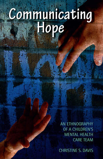 Communicating Hope An Ethnography of a Children's Mental Health Care Team book cover