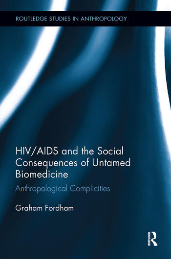 HIV/AIDS and the Social Consequences of Untamed Biomedicine Anthropological Complicities book cover