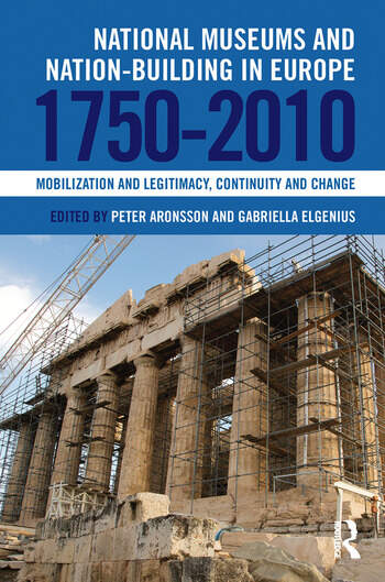 National Museums and Nation-building in Europe 1750-2010 Mobilization and legitimacy, continuity and change book cover