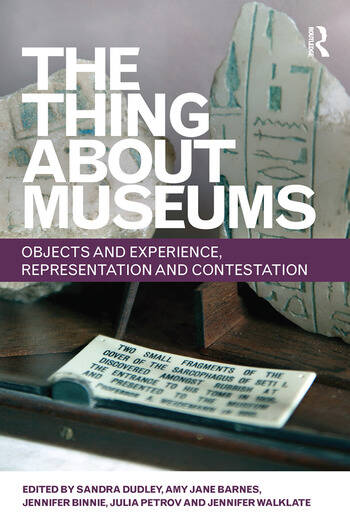 The Thing about Museums Objects and Experience, Representation and Contestation book cover