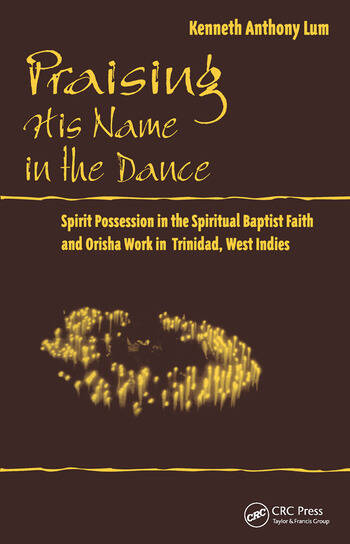 Praising His Name In The Dance Spirit Possession in the Spiritual Baptist Faith and Orisha Work in Trinidad, West Indies book cover