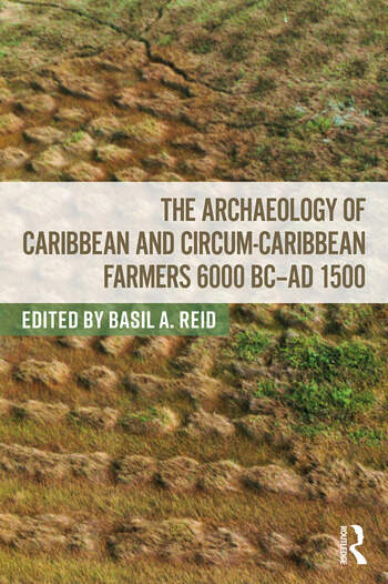 The Archaeology of Caribbean and Circum-Caribbean Farmers (6000 BC - AD 1500) book cover