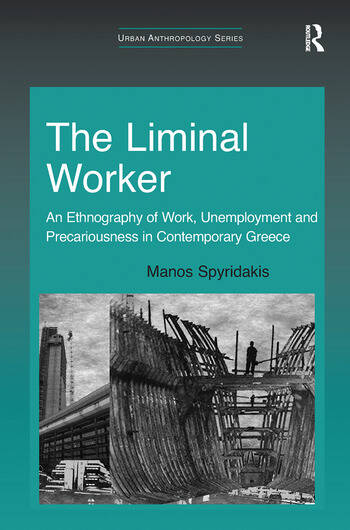 The Liminal Worker An Ethnography of Work, Unemployment and Precariousness in Contemporary Greece book cover