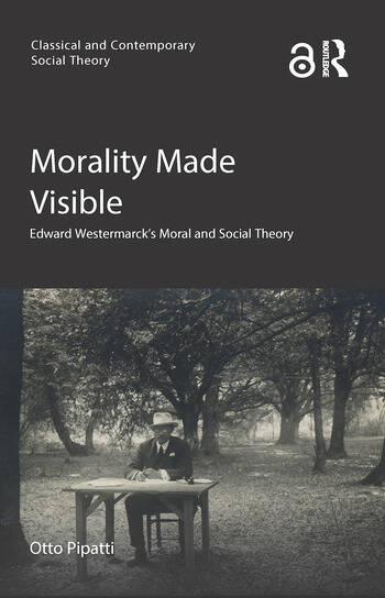 Morality Made Visible Edward Westermarck's Moral and Social Theory book cover