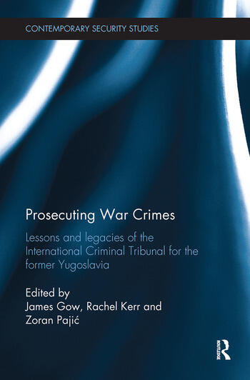 Prosecuting War Crimes Lessons and legacies of the International Criminal Tribunal for the former Yugoslavia book cover