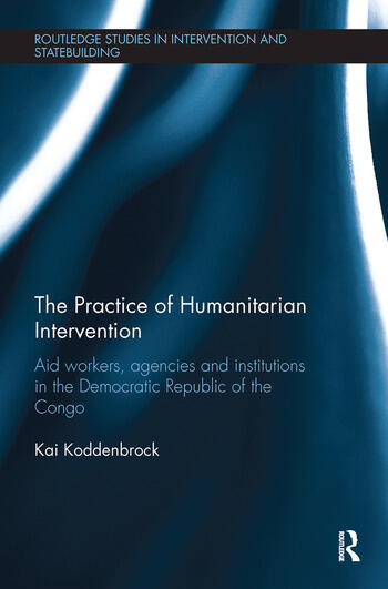 The Practice of Humanitarian Intervention Aid workers, Agencies and Institutions in the Democratic Republic of the Congo book cover