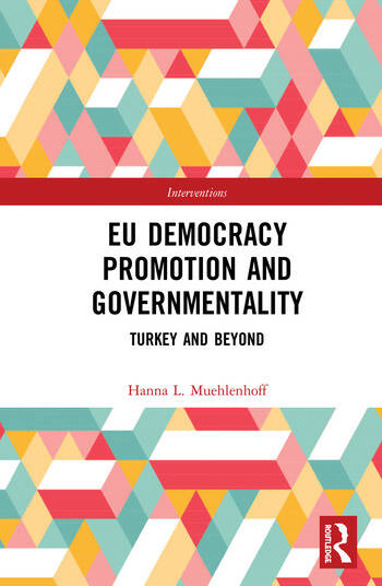 EU Democracy Promotion and Governmentality Turkey and Beyond book cover