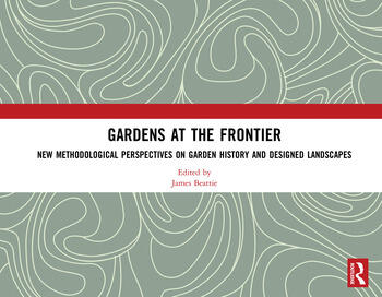 Gardens at the Frontier New Methodological Perspectives on Garden History and Designed Landscapes book cover