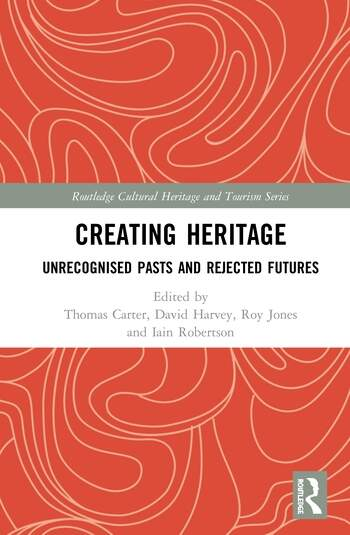 Creating Heritage Unrecognised Pasts and Rejected Futures book cover
