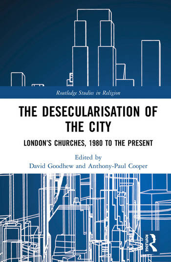 The Desecularisation of the City London's Churches, 1980 to the Present book cover