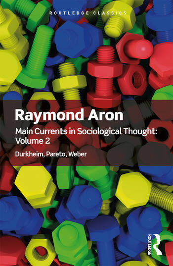 Main Currents in Sociological Thought: Volume 2 Durkheim, Pareto, Weber book cover