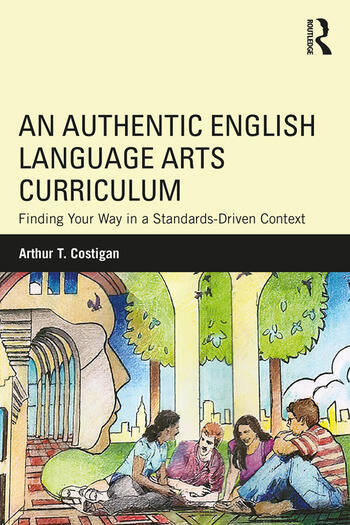 An Authentic English Language Arts Curriculum Finding Your Way in a Standards-Driven Context book cover