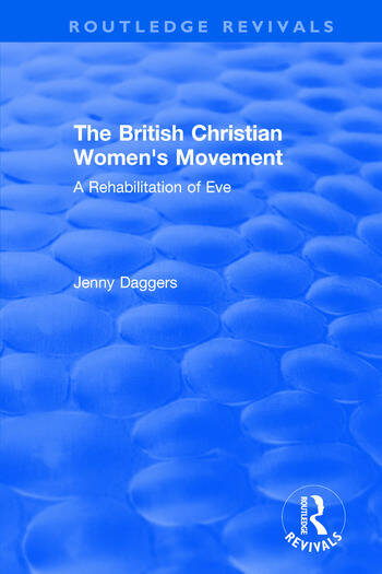 Routledge Revivals: The British Christian Women's Movement (2002) A Rehabilitation of Eve book cover