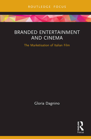 Branded Entertainment and Cinema The Marketisation of Italian Film book cover