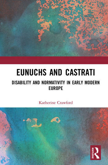 Eunuchs and Castrati Disability and Normativity in Early Modern Europe book cover