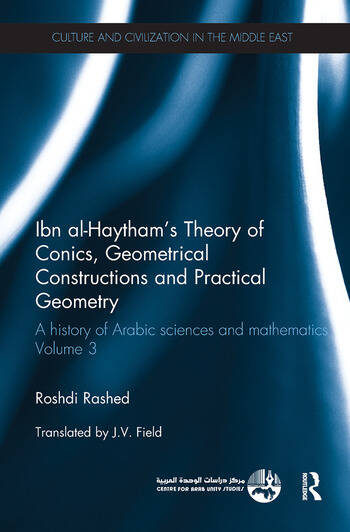 Ibn al-Haytham's Theory of Conics, Geometrical Constructions and Practical Geometry A History of Arabic Sciences and Mathematics Volume 3 book cover
